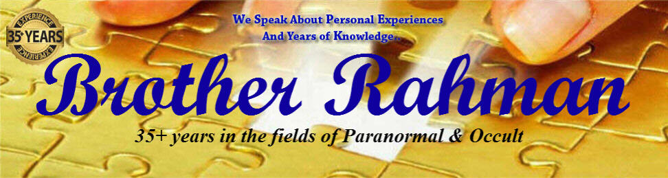 Brother Rahman : 35+ years in the field of Paranormal & Occult